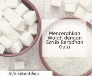 Mencerahkan Wajah Dengan Scrub Berbahan Gula